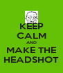 KEEP CALM AND MAKE THE HEADSHOT - Personalised Poster A4 size