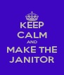 KEEP CALM AND MAKE THE JANITOR - Personalised Poster A4 size
