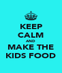 KEEP CALM AND MAKE THE KIDS FOOD - Personalised Poster A4 size