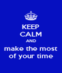 KEEP CALM AND make the most of your time - Personalised Poster A4 size