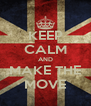 KEEP CALM AND MAKE THE MOVE - Personalised Poster A4 size