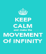 KEEP CALM and make the MOVEMENT Of INFINITY - Personalised Poster A4 size