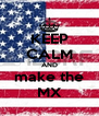 KEEP CALM AND make the MX - Personalised Poster A4 size
