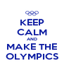 KEEP CALM AND MAKE THE OLYMPICS - Personalised Poster A4 size
