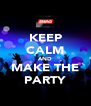 KEEP CALM AND MAKE THE PARTY - Personalised Poster A4 size
