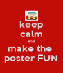 keep calm and make the  poster FUN - Personalised Poster A4 size