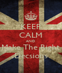 KEEP CALM AND Make The Right  Decsions  - Personalised Poster A4 size