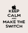 KEEP CALM AND MAKE THE SWITCH - Personalised Poster A4 size