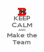 KEEP CALM AND Make the Team - Personalised Poster A4 size