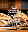 KEEP CALM AND MAKE THE THESIS - Personalised Poster A4 size