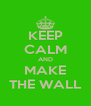 KEEP CALM AND MAKE THE WALL - Personalised Poster A4 size