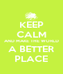 KEEP CALM AND MAKE THE WORLD A BETTER PLACE - Personalised Poster A4 size