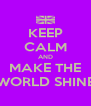 KEEP CALM AND MAKE THE WORLD SHINE - Personalised Poster A4 size