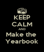 KEEP CALM AND Make the  Yearbook - Personalised Poster A4 size