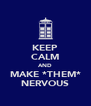 KEEP CALM AND MAKE *THEM* NERVOUS - Personalised Poster A4 size