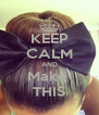 KEEP CALM AND Make  THIS - Personalised Poster A4 size