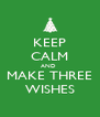 KEEP CALM AND  MAKE THREE WISHES - Personalised Poster A4 size