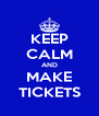 KEEP CALM AND MAKE TICKETS - Personalised Poster A4 size