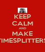 KEEP CALM AND MAKE TIMESPLITTERS - Personalised Poster A4 size