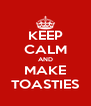 KEEP CALM AND MAKE TOASTIES - Personalised Poster A4 size