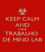 KEEP CALM AND MAKE TRABALHO  DE MIND LAB - Personalised Poster A4 size