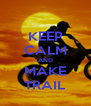 KEEP CALM AND MAKE TRAIL - Personalised Poster A4 size