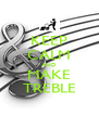 KEEP CALM AND MAKE TREBLE - Personalised Poster A4 size
