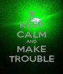 KEEP CALM AND MAKE TROUBLE - Personalised Poster A4 size