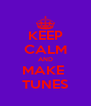 KEEP CALM AND MAKE  TUNES - Personalised Poster A4 size