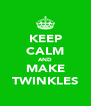 KEEP CALM AND MAKE TWINKLES - Personalised Poster A4 size