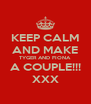 KEEP CALM AND MAKE TYGER AND FIONA A COUPLE!!! XXX - Personalised Poster A4 size