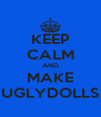 KEEP CALM AND MAKE UGLYDOLLS - Personalised Poster A4 size