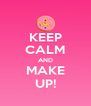 KEEP CALM AND MAKE UP! - Personalised Poster A4 size