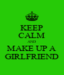 KEEP CALM AND MAKE UP A GIRLFRIEND - Personalised Poster A4 size