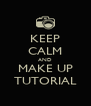 KEEP CALM AND MAKE UP TUTORIAL - Personalised Poster A4 size