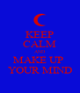 KEEP CALM AND MAKE UP  YOUR MIND - Personalised Poster A4 size