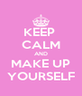 KEEP  CALM AND MAKE UP YOURSELF - Personalised Poster A4 size