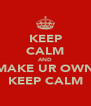 KEEP CALM AND MAKE UR OWN KEEP CALM - Personalised Poster A4 size
