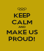 KEEP CALM AND MAKE US PROUD! - Personalised Poster A4 size