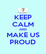 KEEP CALM AND MAKE US PROUD - Personalised Poster A4 size