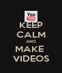 KEEP CALM AND MAKE  VIDEOS - Personalised Poster A4 size