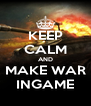KEEP CALM AND MAKE WAR INGAME - Personalised Poster A4 size