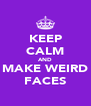KEEP CALM AND MAKE WEIRD FACES - Personalised Poster A4 size