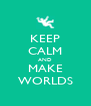 KEEP CALM AND MAKE WORLDS - Personalised Poster A4 size