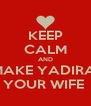 KEEP CALM AND MAKE YADIRA  YOUR WIFE  - Personalised Poster A4 size