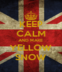KEEP CALM AND MAKE YELLOW SNOW - Personalised Poster A4 size