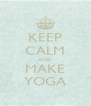 KEEP CALM AND MAKE YOGA - Personalised Poster A4 size