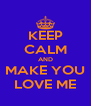 KEEP CALM AND MAKE YOU LOVE ME - Personalised Poster A4 size