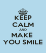 KEEP CALM AND MAKE  YOU SMILE - Personalised Poster A4 size
