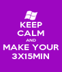KEEP CALM AND MAKE YOUR 3X15MIN - Personalised Poster A4 size
